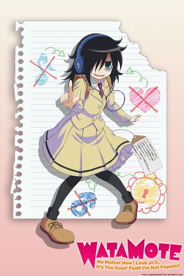 WataMote: No Matter How I Look At It, It's You Guys' Fault I'm Unpopular!